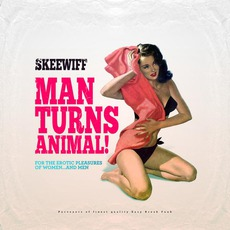Man Turns Animal! (For The Erotic Pleasures Of Women… And Men) mp3 Album by Skeewiff