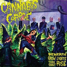 Beneath Grow Lights Thou Shalt Rise mp3 Album by Cannabis Corpse