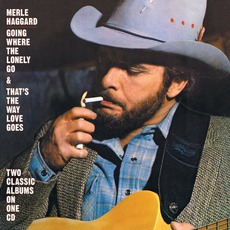 Going Where The Lonely Go / That's The Way Love Goes by Merle Haggard