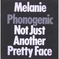 Phonogenic: Not Just Another Pretty Face by Melanie