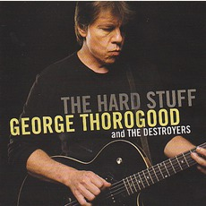 The Hard Stuff mp3 Album by George Thorogood & The Destroyers