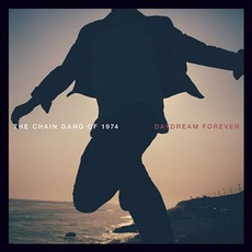 Daydream Forever by The Chain Gang Of 1974