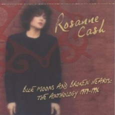 Blue Moons And Broken Hearts: The Anthology 1979-1996 by Rosanne Cash