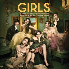 Girls, Volume 2: All Adventurous Women Do... Music From The HBO® Original Series mp3 Soundtrack by Various Artists