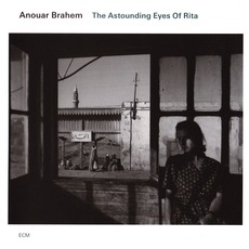 The Astounding Eyes Of Rita mp3 Album by Anouar Brahem