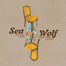 Get To The River Before It Runs Too Low mp3 Album by Sea Wolf