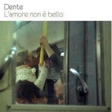L'amore Non È Bello mp3 Album by Dente