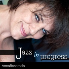 Jazz In Progress mp3 Album by Anna Bonomolo