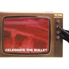 Celebrate The Bullet (Remastered)