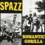 Spazz / Romantic Gorilla