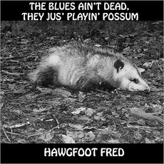 The Blues Ain't Dead, They Jus' Playin' Possum