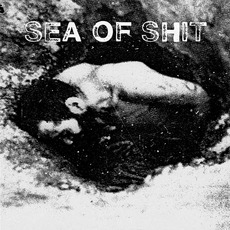 Sea Of Shit mp3 Album by Sea Of Shit