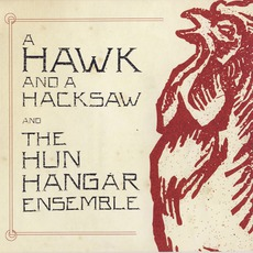A Hawk And A Hacksaw And The Hun Hangár Ensemble EP