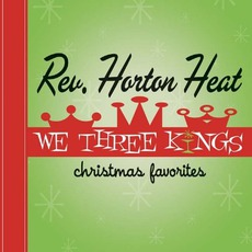 We Three Kings: Christmas Favorites mp3 Album by Reverend Horton Heat