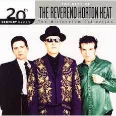 20th Century Masters: The Millennium Collection: The Best Of The Reverend Horton Heat mp3 Artist Compilation by Reverend Horton Heat