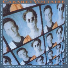Groovy, Laidback And Nasty by Cabaret Voltaire