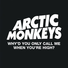 Why'd You Only Call Me When You're High? mp3 Single by Arctic Monkeys
