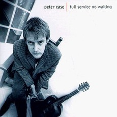 Full Service No Waiting mp3 Album by Peter Case