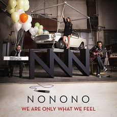 We Are Only What We Feel mp3 Album by NONONO