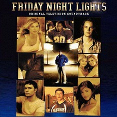 Friday Night Lights: Original Television Soundtrack by Various Artists