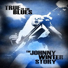 True To The Blues. The Johnny Winter Story by Johnny Winter