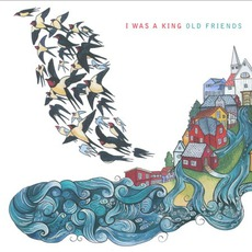 Old Friends mp3 Album by I Was A King