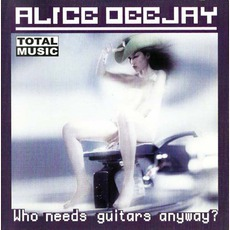 Who Needs Guitars Anyway? mp3 Album by Alice Deejay