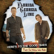 Here's To The Good Times… This Is How We Roll mp3 Album by Florida Georgia Line