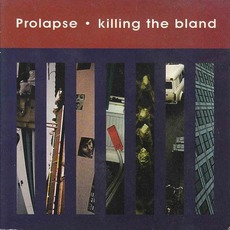 Killing The Bland by Prolapse
