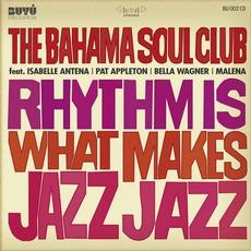 Rhythm Is What Makes Jazz Jazz mp3 Album by The Bahama Soul Club