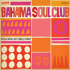 Bossa Nova Just Smells Funky mp3 Album by The Bahama Soul Club