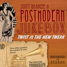 Twist Is The New Twerk mp3 Album by Scott Bradlee & Postmodern Jukebox