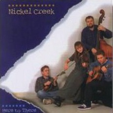 Here To There by Nickel Creek