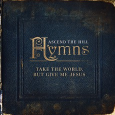 Hymns: Take The World, But Give Me Jesus