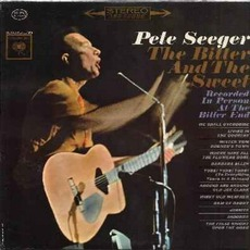 The Bitter And The Sweet mp3 Live by Pete Seeger