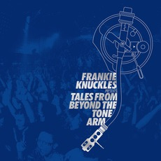 Frankie Knuckles Presents Tales From Beyond The Tone Arm
