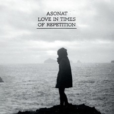 Love In Times Of Repetition mp3 Album by Asonat