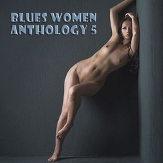 Blues Women Anthology, Volume 5 by Various Artists