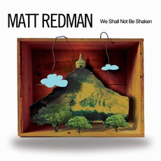 We Shall Not Be Shaken mp3 Album by Matt Redman