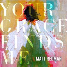 Your Grace Finds Me mp3 Album by Matt Redman