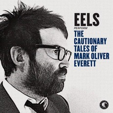 The Cautionary Tales Of Mark Oliver Everett (Deluxe Edition) by Eels