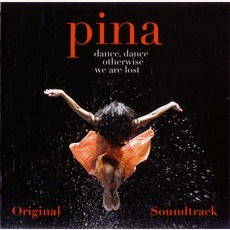 Pina: Dance, Dance Otherwise We Are Lost (Original Soundtrack)