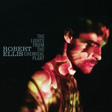 The Lights From The Chemical Plant mp3 Album by Robert Ellis