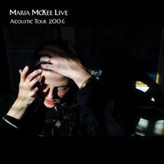 Live: Acoustic Tour 2006 mp3 Live by Maria McKee
