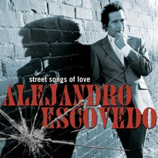 Street Songs Of Love mp3 Album by Alejandro Escovedo