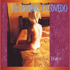 Thirteen Years (Re-Issue) by Alejandro Escovedo