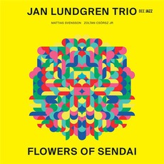 Flowers Of Sendai mp3 Album by Jan Lundgren Trio