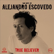 True Believer - The Best Of Alejandro Escovedo