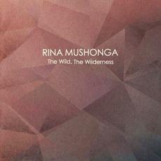 The Wild The Wilderness mp3 Album by Rina Mushonga