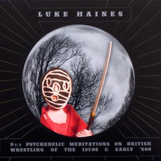 9 1/2 Psychedelic Meditations On British Wrestling Of The 1970s And Early '80s by Luke Haines